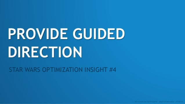 PROVIDE GUIDED DIRECTION STAR WARS OPTIMIZATION INSIGHT #4 :: SEO Conversion Optimization - Angie Schottmuller - #CH2014