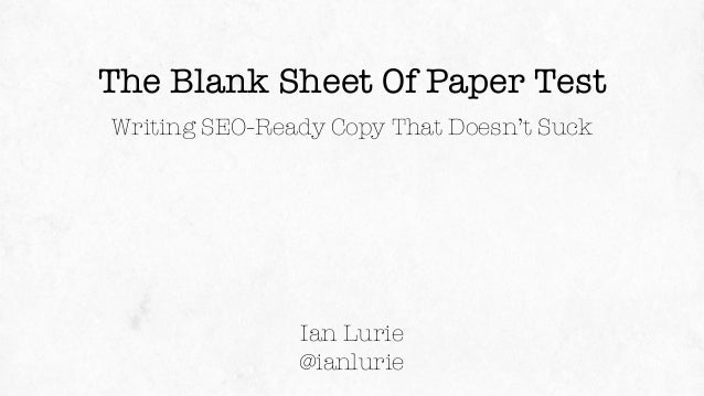 The Blank Sheet Of Paper Test Writing SEO-Ready Copy That Doesn't Suck Ian Lurie @ianlurie