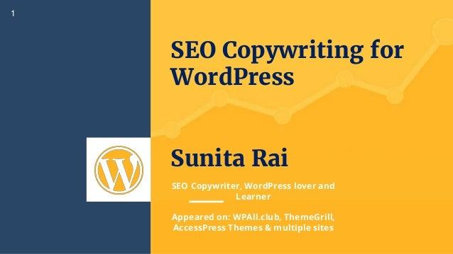 SEO Copywriting for WordPress Sunita Rai 1 SEO Copywriter, WordPress lover and Learner Appeared on: WPAll.club, ThemeGrill...