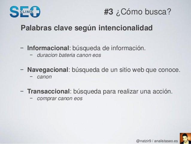 #3 ¿Cómo busca?Palabras clave según intencionalidad− Informacional: búsqueda de información.   − duracion bateria canon eo...