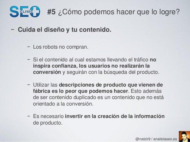 #5 ¿Cómo podemos hacer que lo logre?− Cuida el diseño y tu contenido.     − Los robots no compran.     − Si el contenido a...