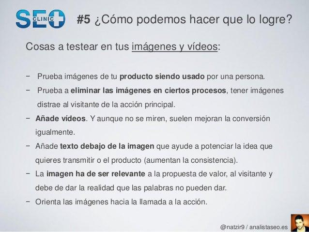 #5 ¿Cómo podemos hacer que lo logre?Cosas a testear en tus imágenes y vídeos:− Prueba imágenes de tu producto siendo usado...
