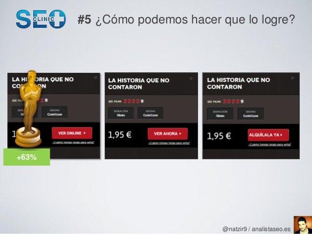 #5 ¿Cómo podemos hacer que lo logre?+63%                              @natzir9 / analistaseo.es