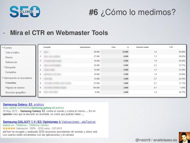 #6 ¿Cómo lo medimos?- Mira el CTR en Webmaster Tools                                    @natzir9 / analistaseo.es