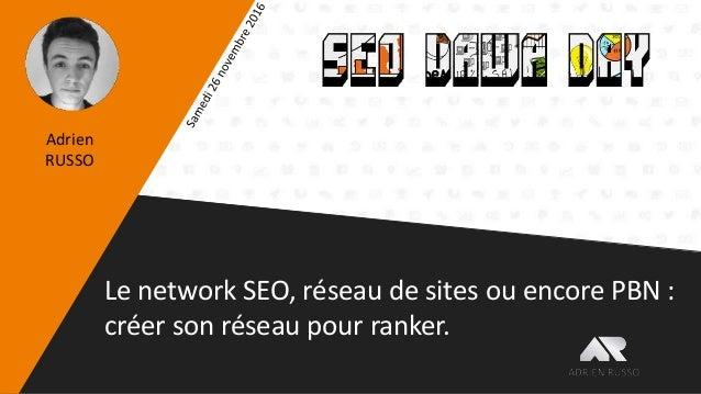 Le network SEO, réseau de sites ou encore PBN : créer son réseau pour ranker [SEO Dawa Day 2016]