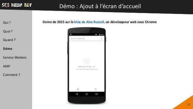 Démo : Ajout à l'écran d'accueil 15 Demo de 2015 sur le blog de Alex Russell, un développeur web sous ChromeQui ? Quoi ? Q...