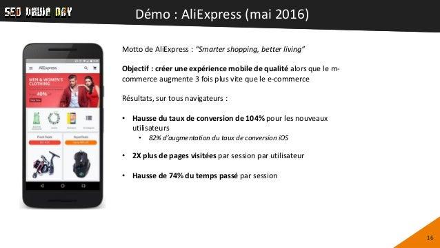 "Démo : AliExpress (mai 2016) 16 Motto de AliExpress : ""Smarter shopping, better living"" Objectif : créer une expérience mo..."