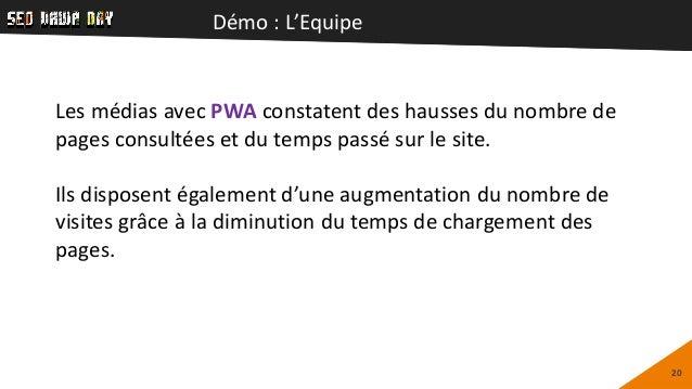 Démo : L'Equipe 20 Les médias avec PWA constatent des hausses du nombre de pages consultées et du temps passé sur le site....