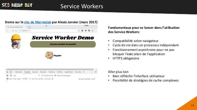Service Workers 23 Demo sur le site de Marmelab par Alexis Janvier (mars 2017) Fondamentaux pour se lancer dans l'utilisat...