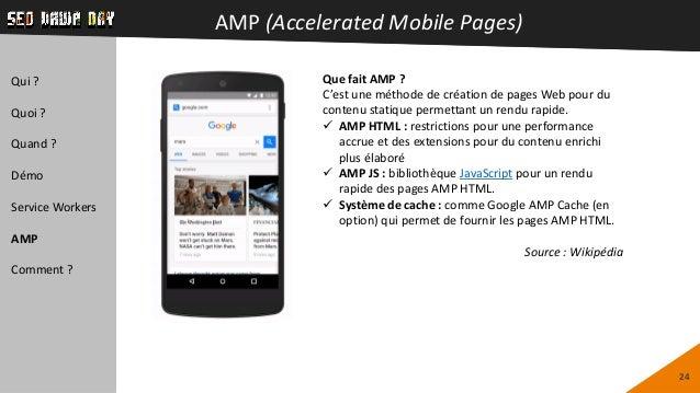 AMP (Accelerated Mobile Pages) 24 Que fait AMP ? C'est une méthode de création de pages Web pour du contenu statique perme...