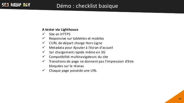 Démo : checklist basique 28 A tester via Lighthouse  Site en HTTPS  Responsive sur tablettes et mobiles  L'URL de dépar...