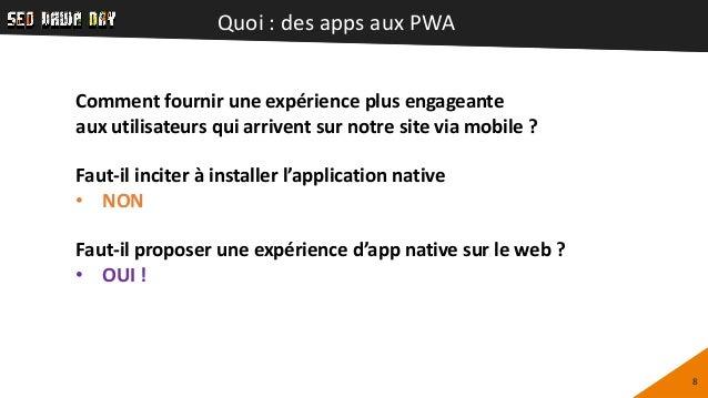 Quoi : des apps aux PWA 8 Comment fournir une expérience plus engageante aux utilisateurs qui arrivent sur notre site via ...