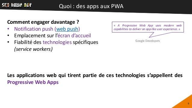 Quoi : des apps aux PWA 9 Comment engager davantage ? • Notification push (web push) • Emplacement sur l'écran d'accueil •...