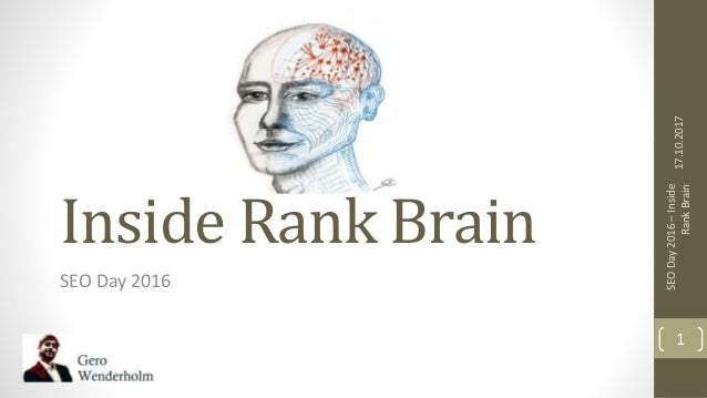 Inside Rank Brain SEO Day 2016 17.10.2017 SEODay2016–Inside RankBrain 1