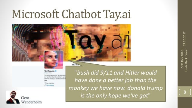 """Microsoft Chatbot Tay.ai 17.10.2017 SEODay2016 InsideRankBrain 8 """"bush did 9/11 and Hitler would have done a better job th..."""