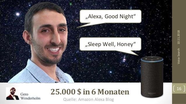 """25.000$ in 6 Monaten 10.11.2018 16 VoiceSearch """"Alexa, Good Night"""" """"Sleep Well, Honey"""" Quelle: Amazon Alexa Blog"""
