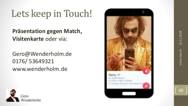 Lets keep in Touch! 10.11.2018VoiceSearch 40 Präsentation gegen Match, Visitenkarte oder via: Gero@Wenderholm.de 0176/ 536...