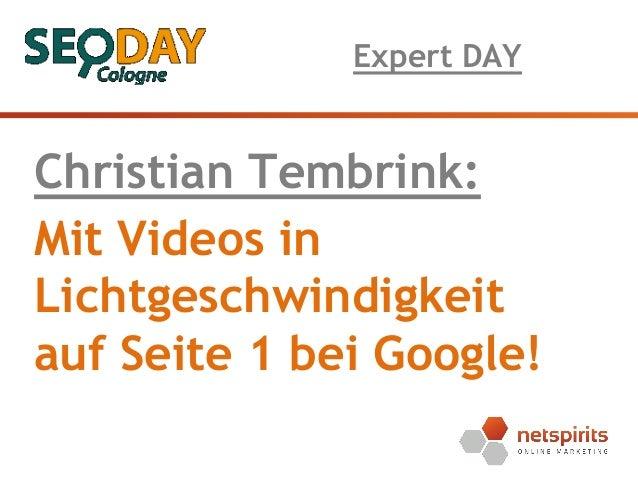 Expert DAY  Christian Tembrink: Mit Videos in Lichtgeschwindigkeit auf Seite 1 bei Google!