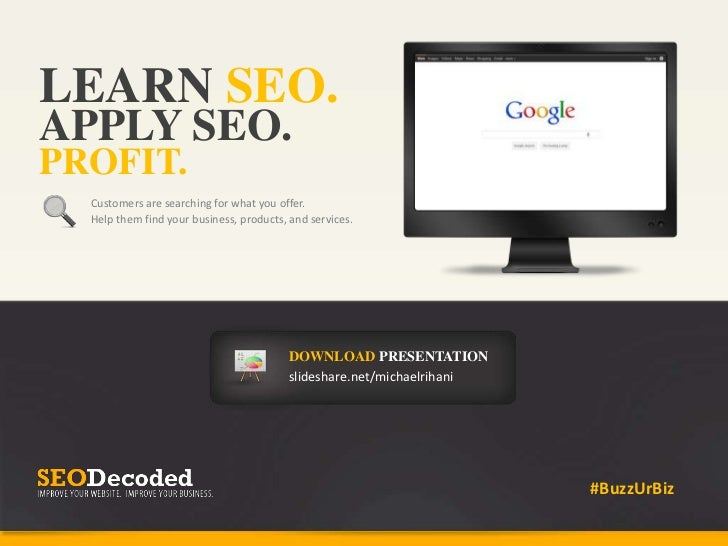 LEARN SEO.<br />APPLY SEO.<br />PROFIT.<br />Customers are searching for what you offer.<br />Help them find your business...