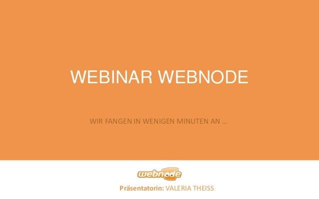 Präsentatorin: VALERIA THEISS WEBINAR WEBNODE WIR FANGEN IN WENIGEN MINUTEN AN …