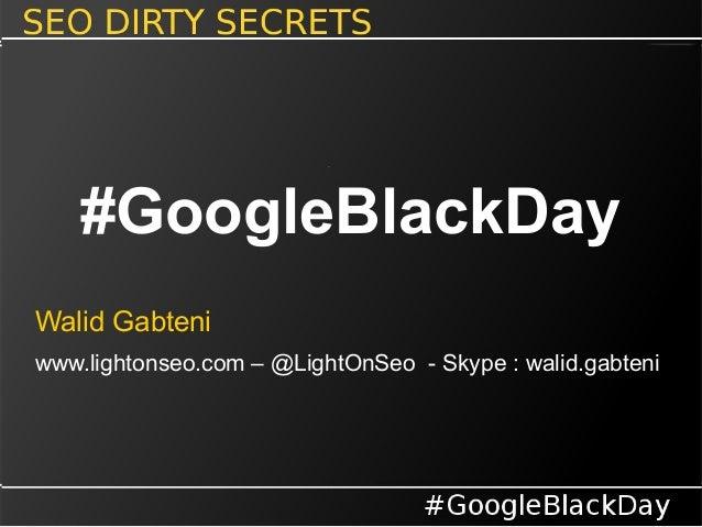 Walid Gabteni www.lightonseo.com – @LightOnSeo - Skype: walid.gabteni #GoogleBlackDay