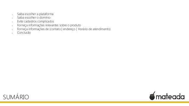 1. Saiba escolher a plataforma 2. Saiba escolher o domínio 3. Evite cadastros complicados 4. Forneça informações relevante...
