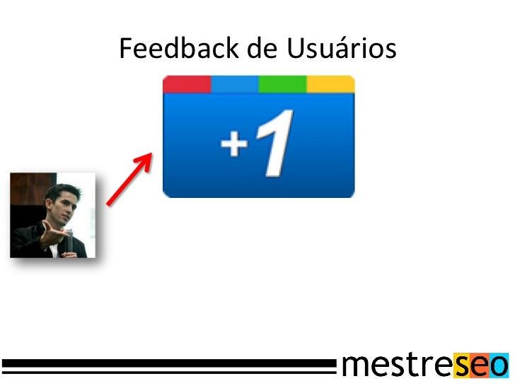 """A conclusão é simples:   Eu preciso que as pessoas """"tuitem"""",compartilhem no Facebook e marquem +1          nas minhas pági..."""