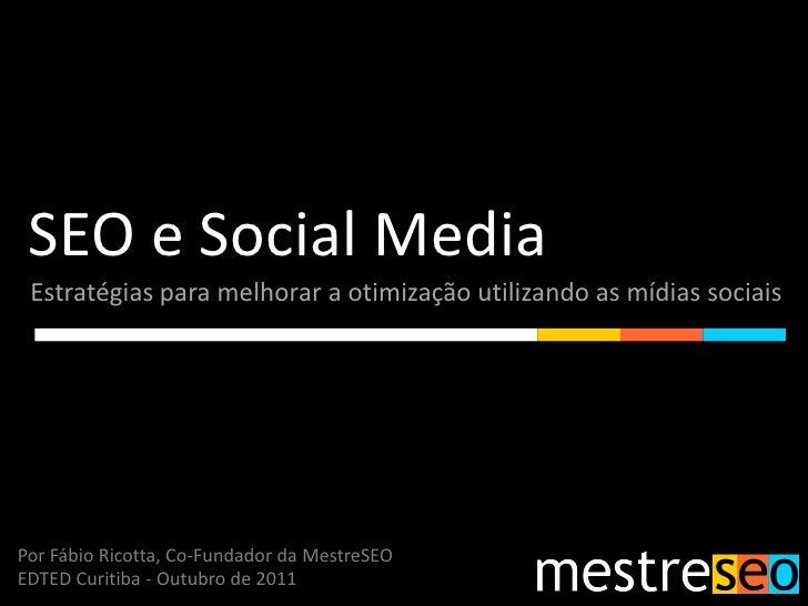 SEO e Social Media Estratégias para melhorar a otimização utilizando as mídias sociaisPor Fábio Ricotta, Co-Fundador da Me...