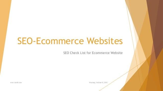 SEO-Ecommerce Websites SEO Check List for Ecommerce Website www.rootlk.com Thursday, October 8, 2015