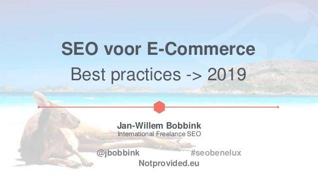 SEO voor E-Commerce Best practices -> 2019 Jan-Willem Bobbink International Freelance SEO @jbobbink #seobenelux Notprovide...