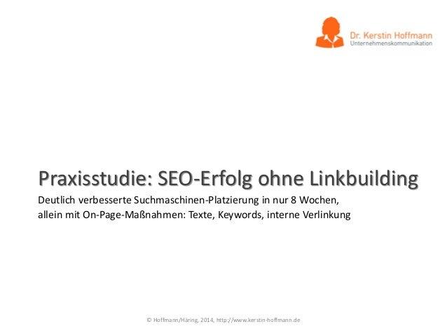 Praxisstudie: SEO-Erfolg ohne Linkbuilding Deutlich verbesserte Suchmaschinen-Platzierung in nur 8 Wochen, allein mit On-P...