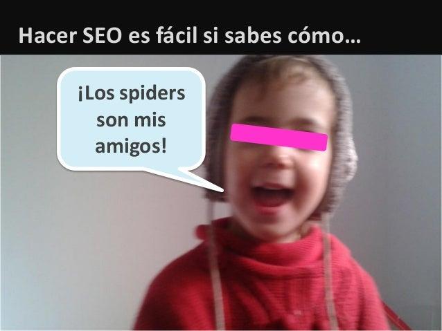 1Hacer SEO es fácil si sabes cómo…¡Los spidersson misamigos!