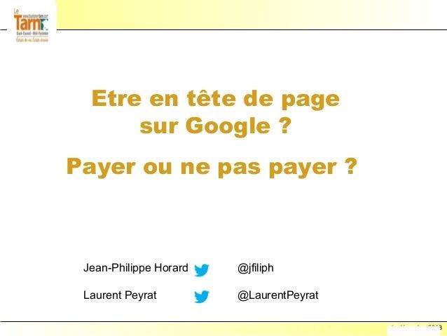 Etre en tête de page sur Google ? Payer ou ne pas payer ?  Jean-Philippe Horard  @jfiliph  Laurent Peyrat  @LaurentPeyrat ...