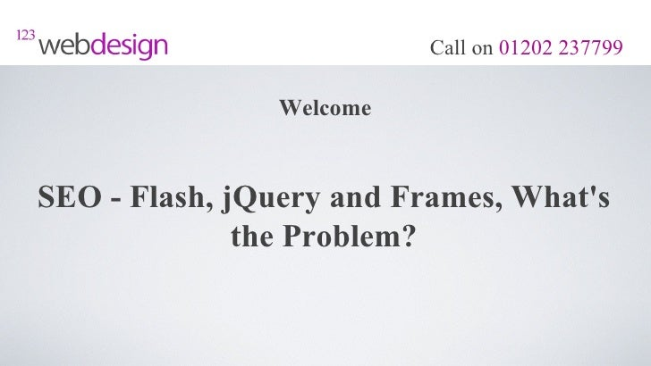 Call on 01202 237799                WelcomeSEO - Flash, jQuery and Frames, Whats              the Problem?