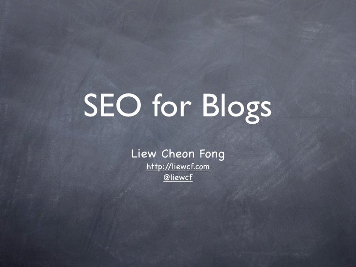 SEO for Blogs    Liew Cheon Fong      http://liewcf.com          @liewcf