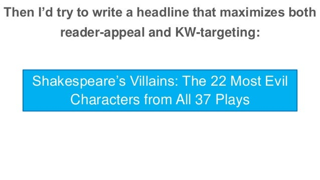 Then I'd try to write a headline that maximizes both  reader-appeal and KW-targeting:  Shakespeare's Villains: The 22 Most...