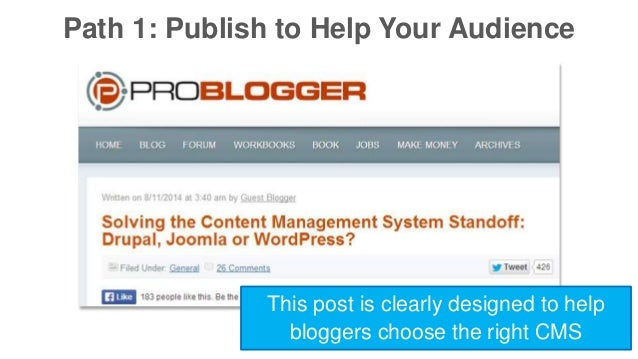 Path 1: Publish to Help Your Audience  This post is clearly designed to help  bloggers choose the right CMS
