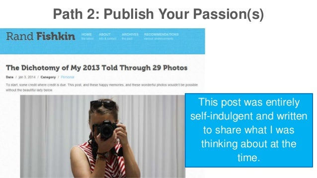Path 2: Publish Your Passion(s)  This post was entirely  self-indulgent and written  to share what I was  thinking about a...
