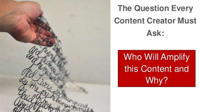 The Question Every  Content Creator Must  Ask:  Who Will Amplify  this Content and  Why?