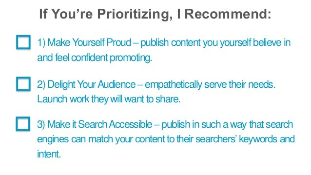 If You're Prioritizing, I Recommend:  1) Make Yourself Proud – publish content you yourself believe in  and feel confident...