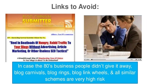 Links to Avoid:  In case the 80's business people didn't give it away,  blog carnivals, blog rings, blog link wheels, & al...