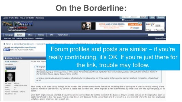 On the Borderline:  Forum profiles and posts are similar – if you're  really contributing, it's OK. If you're just there f...