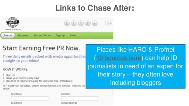 Links to Chase After:  Places like HARO & Profnet  (10 sources here) can help ID  journalists in need of an expert for  th...