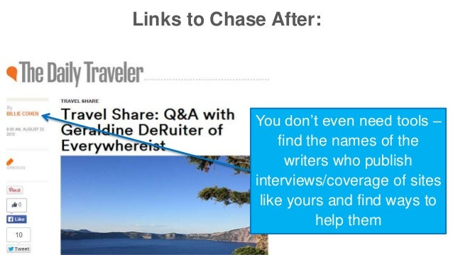 Links to Chase After:  You don't even need tools –  find the names of the  writers who publish  interviews/coverage of sit...
