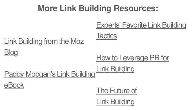 More Link Building Resources:  Link Building from the Moz  Blog  Paddy Moogan's Link Building  eBook  Experts' Favorite Li...