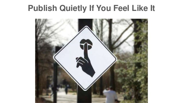 Publish Quietly If You Feel Like It