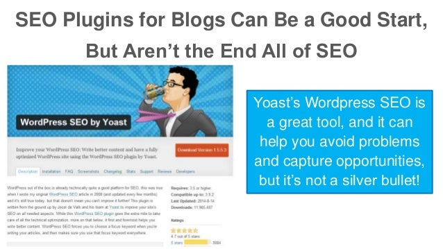 SEO Plugins for Blogs Can Be a Good Start,  But Aren't the End All of SEO  Yoast's Wordpress SEO is  a great tool, and it ...
