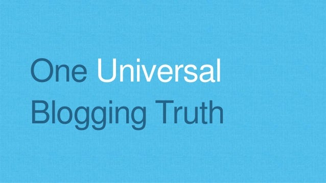One Universal  Blogging Truth