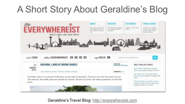 A Short Story About Geraldine's Blog  Geraldine's Travel Blog: http://everywhereist.com