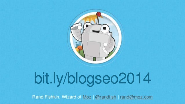 bit.ly/blogseo2014  Rand Fishkin, Wizard of Moz | @randfish | rand@moz.com